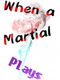 When a Martial Plays
